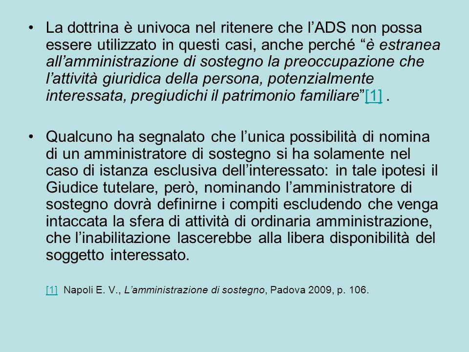 La dottrina è univoca nel ritenere che lADS non possa essere utilizzato in questi casi, anche perché è estranea allamministrazione di sostegno la preo