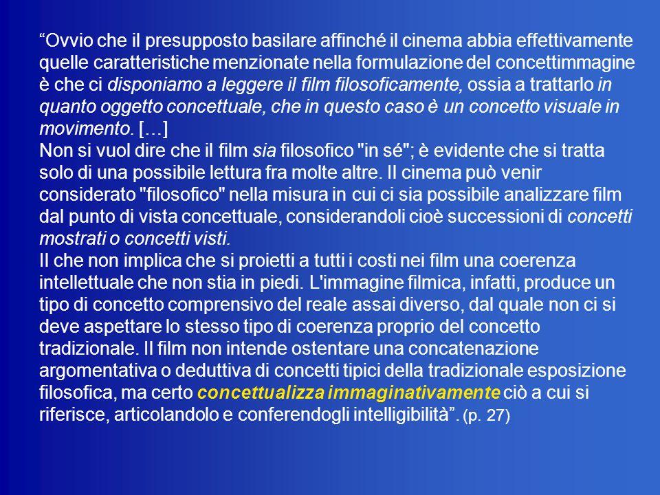 Ovvio che il presupposto basilare affinché il cinema abbia effettivamente quelle caratteristiche menzionate nella formulazione del concettimmagine è c