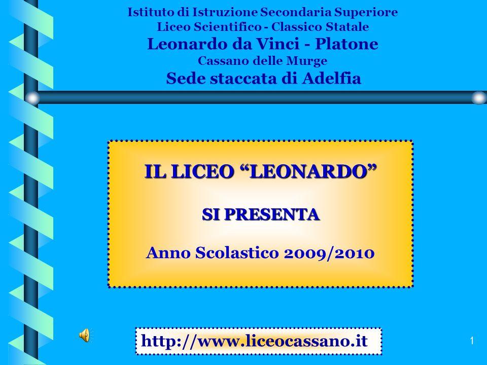1 IL LICEO LEONARDO SI PRESENTA Anno Scolastico 2009/2010 http://www.liceocassano.it Istituto di Istruzione Secondaria Superiore Liceo Scientifico - C