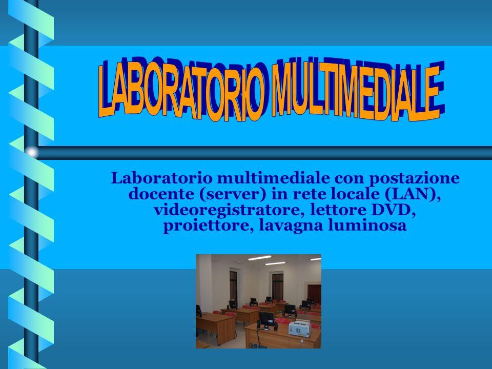 Laboratorio multimediale con postazione docente (server) in rete locale (LAN), videoregistratore, lettore DVD, proiettore, lavagna luminosa