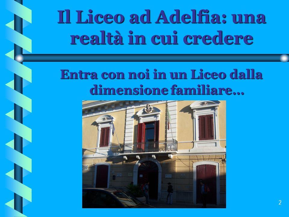 2 Il Liceo ad Adelfia: una realtà in cui credere Entra con noi in un Liceo dalla dimensione familiare…