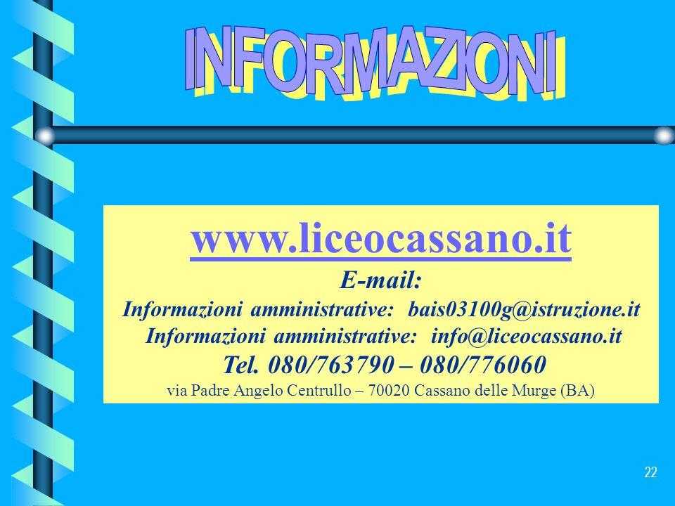 22 www.liceocassano.it E-mail: Informazioni amministrative: bais03100g@istruzione.it Informazioni amministrative: info@liceocassano.it Tel. 080/763790