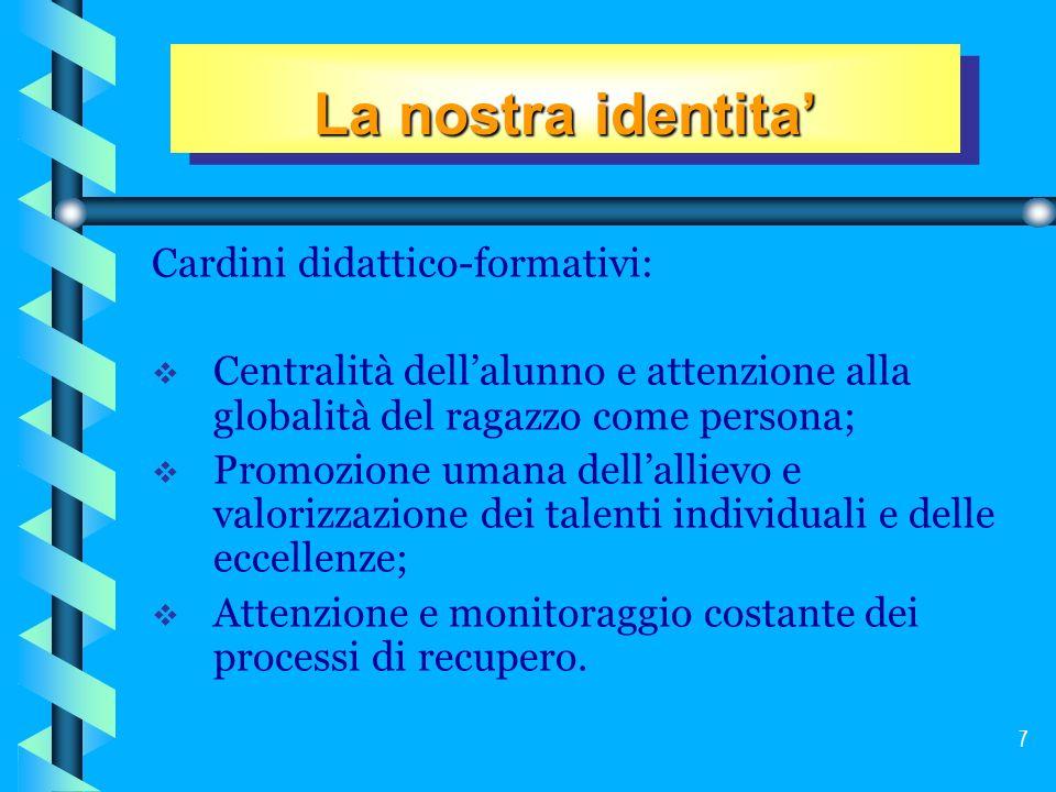 7 Cardini didattico-formativi: Centralità dellalunno e attenzione alla globalità del ragazzo come persona; Promozione umana dellallievo e valorizzazio