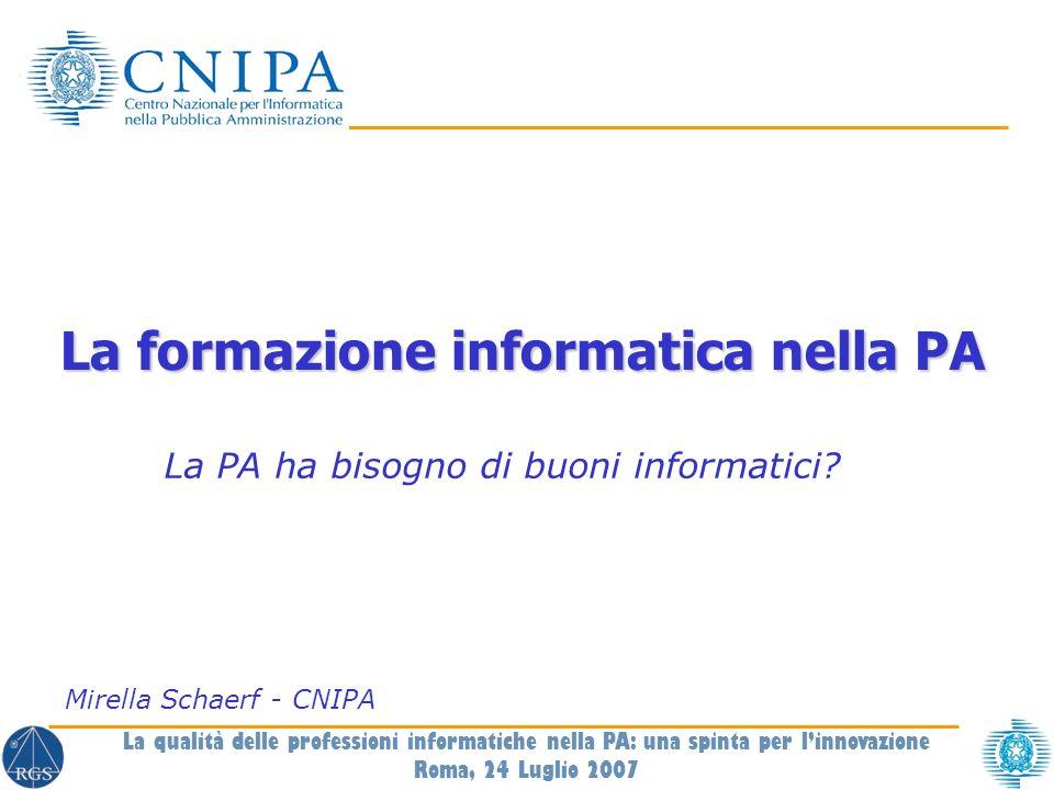 La formazione informatica nella PA Mirella Schaerf - CNIPA La PA ha bisogno di buoni informatici.