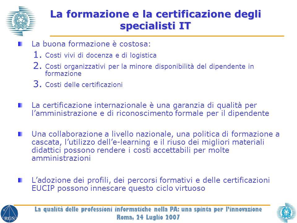 La formazione e la certificazione degli specialisti IT La buona formazione è costosa: 1.