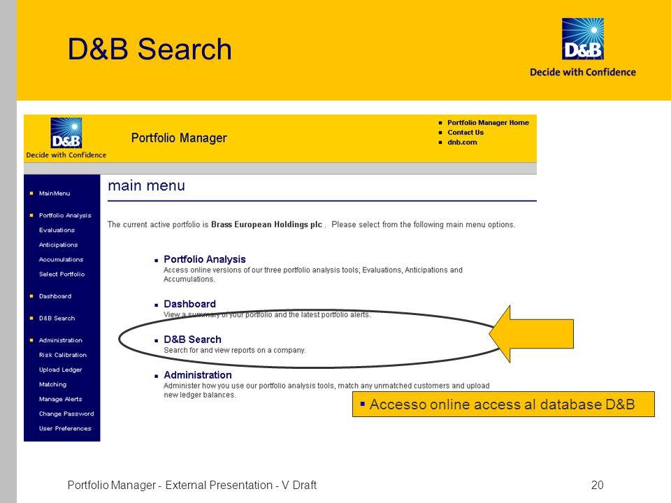 Portfolio Manager - External Presentation - V Draft 20 D&B Search Accesso online access al database D&B
