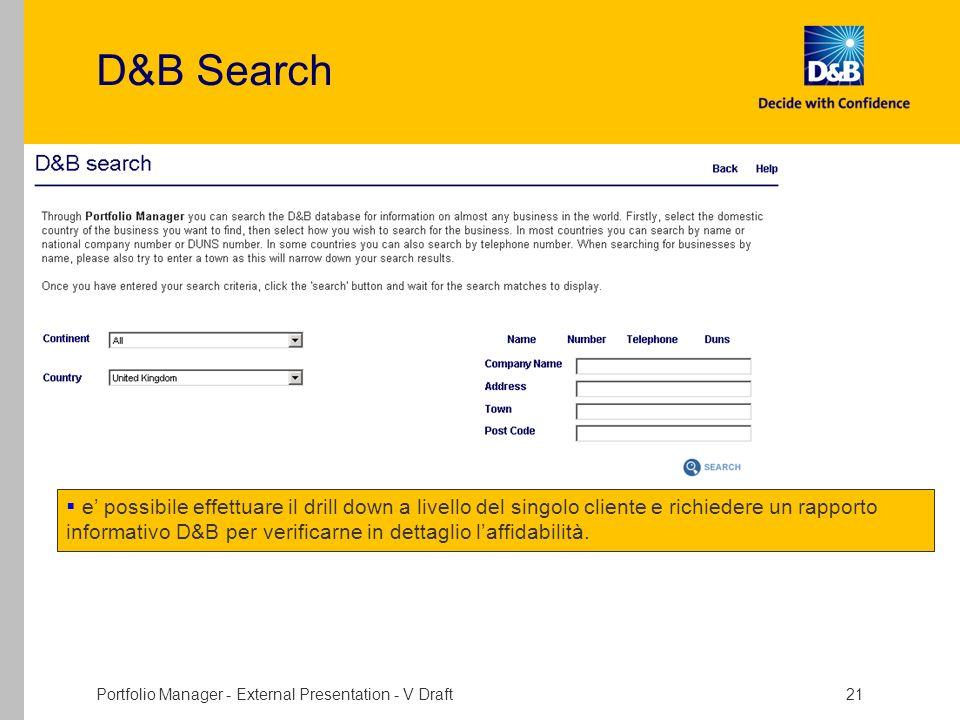 Portfolio Manager - External Presentation - V Draft 21 D&B Search e possibile effettuare il drill down a livello del singolo cliente e richiedere un r