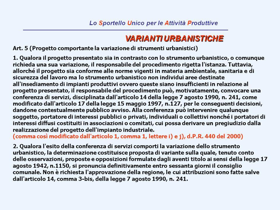VARIANTI URBANISTICHE Art. 5 (Progetto comportante la variazione di strumenti urbanistici) 1. Qualora il progetto presentato sia in contrasto con lo s