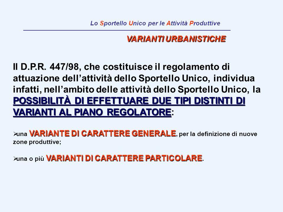 VARIANTI URBANISTICHE POSSIBILITÀ DI EFFETTUARE DUE TIPI DISTINTI DI VARIANTI AL PIANO REGOLATORE Il D.P.R. 447/98, che costituisce il regolamento di
