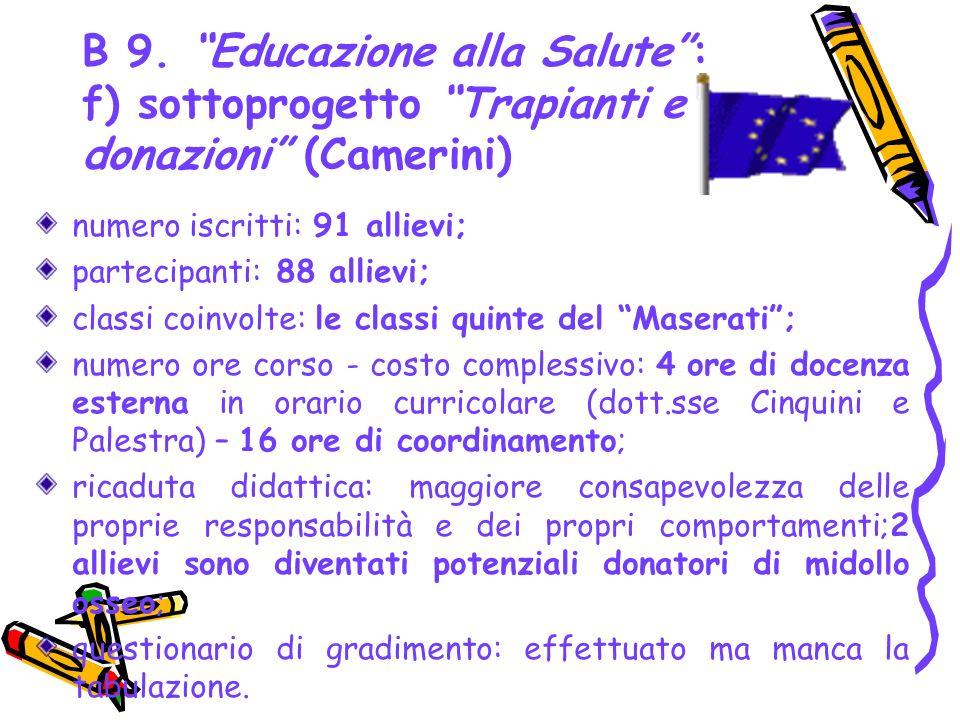 B 9. Educazione alla Salute: f) sottoprogetto Trapianti e donazioni (Camerini) numero iscritti: 91 allievi; partecipanti: 88 allievi; classi coinvolte