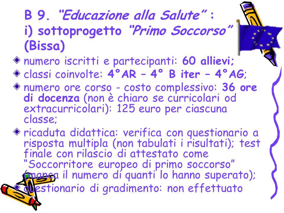 B 9. Educazione alla Salute : i) sottoprogetto Primo Soccorso (Bissa) numero iscritti e partecipanti: 60 allievi; classi coinvolte: 4°AR – 4° B iter –