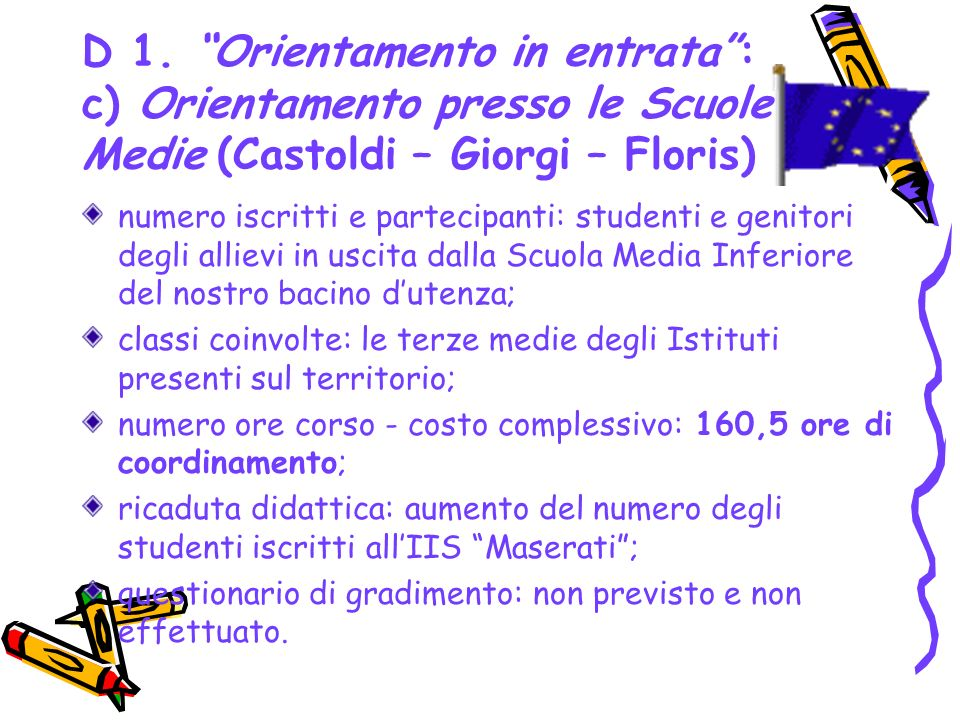 D 1. Orientamento in entrata: c) Orientamento presso le Scuole Medie (Castoldi – Giorgi – Floris) numero iscritti e partecipanti: studenti e genitori