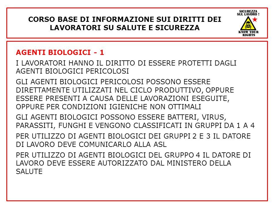 AGENTI BIOLOGICI - 1 I LAVORATORI HANNO IL DIRITTO DI ESSERE PROTETTI DAGLI AGENTI BIOLOGICI PERICOLOSI GLI AGENTI BIOLOGICI PERICOLOSI POSSONO ESSERE