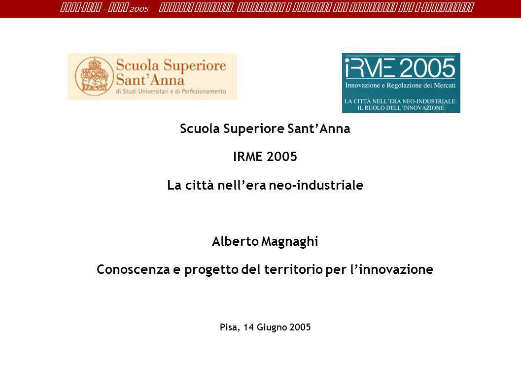 Sant ' Anna - IRME 2005 Alberto Magnaghi : Conoscenza e progetto del territorio per l ' innovazione Scuola Superiore SantAnna IRME 2005 La città nelle