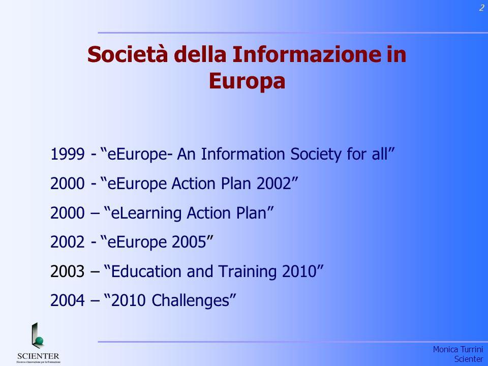 Monica Turrini Scienter 2 Società della Informazione in Europa 1999 -eEurope- An Information Society for all 2000 -eEurope Action Plan 2002 2000 – eLearning Action Plan 2002 -eEurope 2005 2003 – Education and Training 2010 2004 – 2010 Challenges