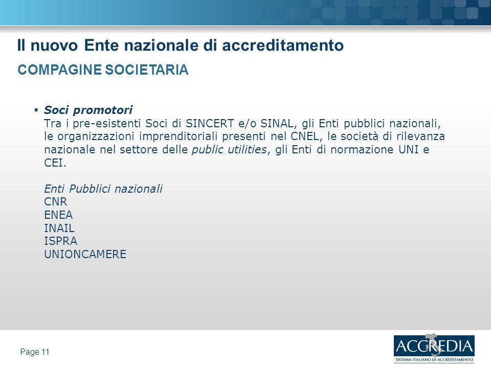 Il nuovo Ente nazionale di accreditamento Page 11 Soci promotori Tra i pre-esistenti Soci di SINCERT e/o SINAL, gli Enti pubblici nazionali, le organi