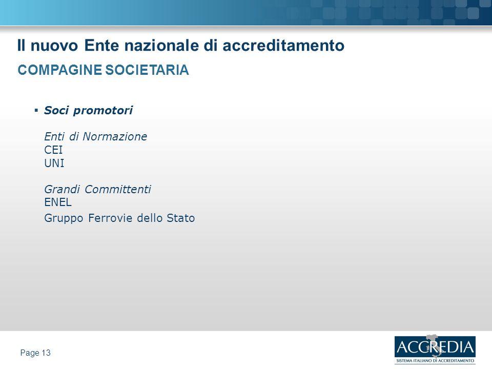 Il nuovo Ente nazionale di accreditamento Page 13 Soci promotori Enti di Normazione CEI UNI Grandi Committenti ENEL Gruppo Ferrovie dello Stato COMPAG