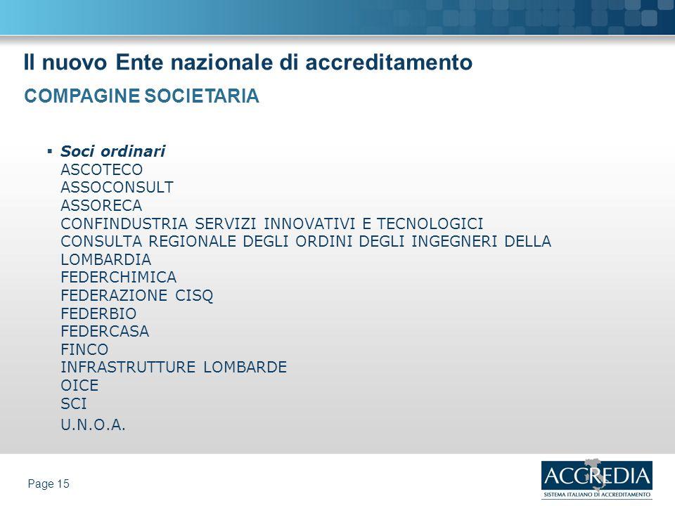 Il nuovo Ente nazionale di accreditamento Page 15 Soci ordinari ASCOTECO ASSOCONSULT ASSORECA CONFINDUSTRIA SERVIZI INNOVATIVI E TECNOLOGICI CONSULTA
