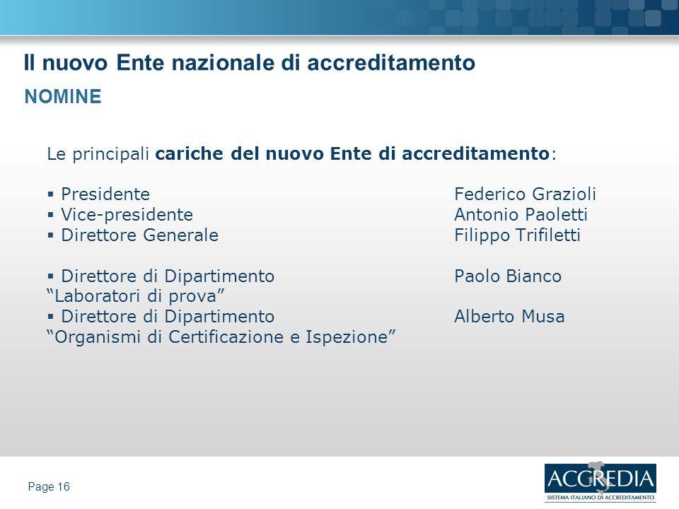 Il nuovo Ente nazionale di accreditamento Page 16 Le principali cariche del nuovo Ente di accreditamento: Presidente Federico Grazioli Vice-presidente