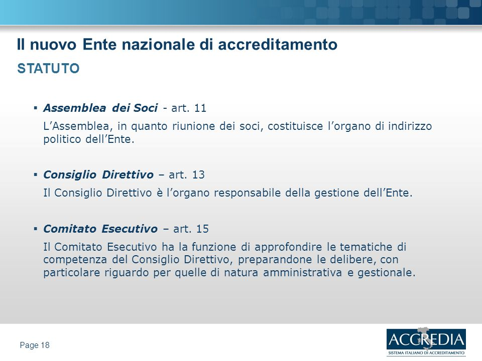 Il nuovo Ente nazionale di accreditamento Page 18 Assemblea dei Soci - art. 11 LAssemblea, in quanto riunione dei soci, costituisce lorgano di indiriz