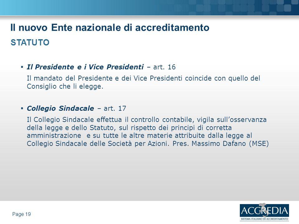 Il nuovo Ente nazionale di accreditamento Page 19 Il Presidente e i Vice Presidenti – art. 16 Il mandato del Presidente e dei Vice Presidenti coincide