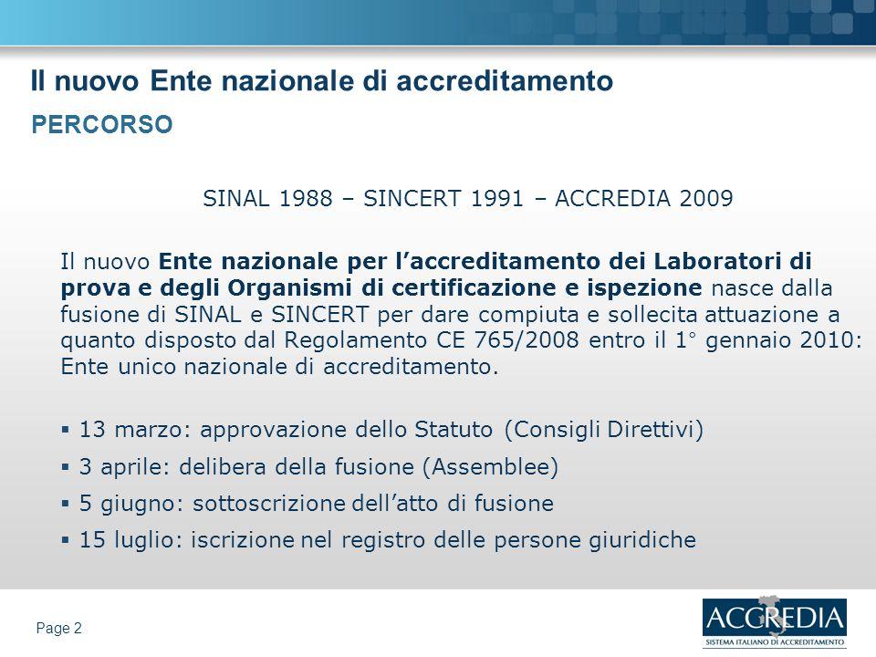 Il nuovo Ente nazionale di accreditamento Page 2 SINAL 1988 – SINCERT 1991 – ACCREDIA 2009 Il nuovo Ente nazionale per laccreditamento dei Laboratori