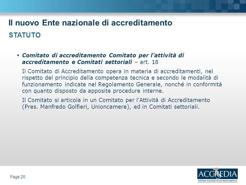 Il nuovo Ente nazionale di accreditamento Page 20 Comitato di accreditamento Comitato per lattività di accreditamento e Comitati settoriali – art. 18
