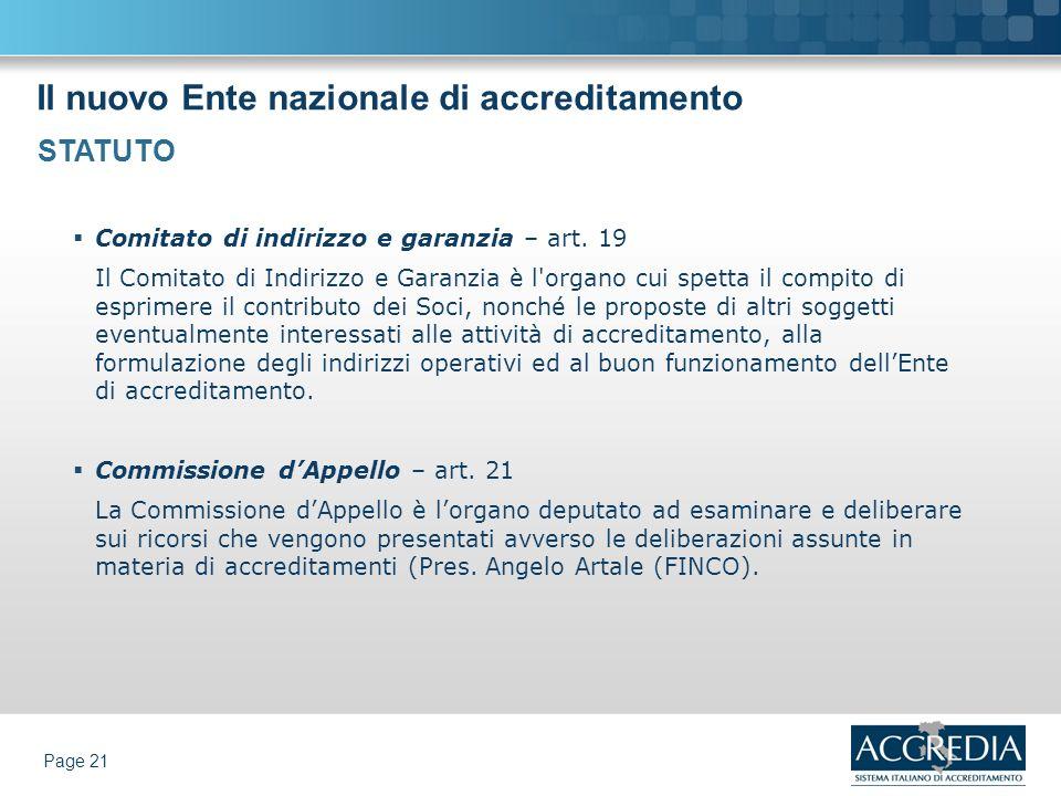Il nuovo Ente nazionale di accreditamento Page 21 Comitato di indirizzo e garanzia – art. 19 Il Comitato di Indirizzo e Garanzia è l'organo cui spetta