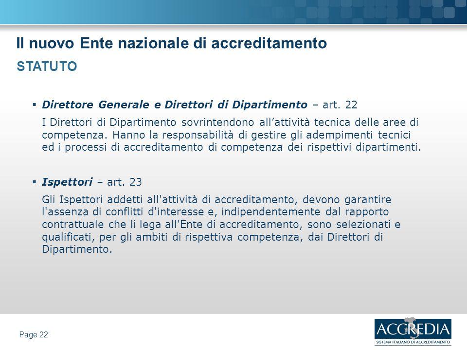 Il nuovo Ente nazionale di accreditamento Page 22 Direttore Generale e Direttori di Dipartimento – art. 22 I Direttori di Dipartimento sovrintendono a