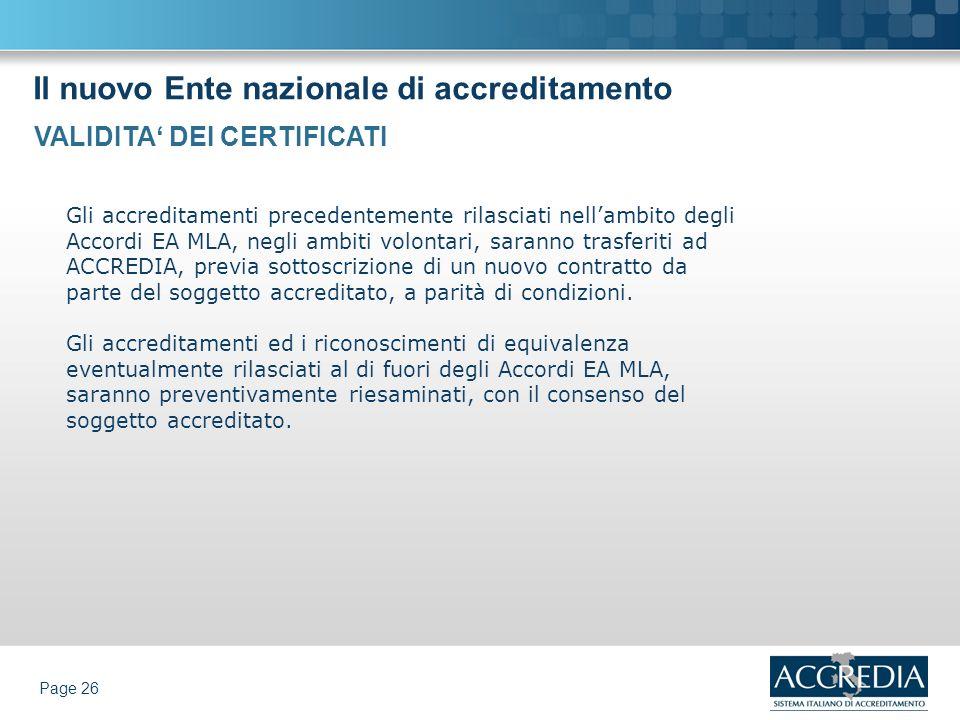 Il nuovo Ente nazionale di accreditamento Page 26 Gli accreditamenti precedentemente rilasciati nellambito degli Accordi EA MLA, negli ambiti volontar
