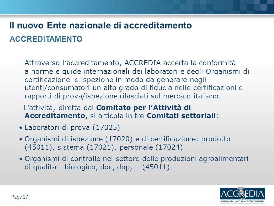 Il nuovo Ente nazionale di accreditamento Page 27 Attraverso laccreditamento, ACCREDIA accerta la conformità a norme e guide internazionali dei labora