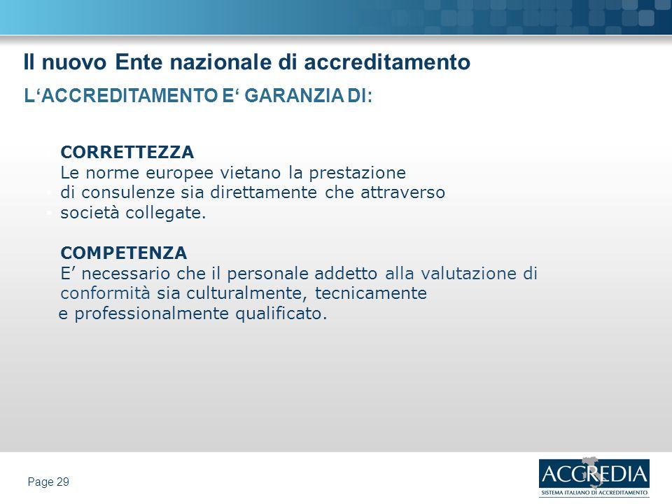 Il nuovo Ente nazionale di accreditamento Page 29 CORRETTEZZA Le norme europee vietano la prestazione di consulenze sia direttamente che attraverso so