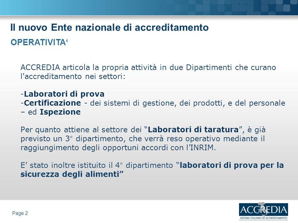 Il nuovo Ente nazionale di accreditamento Page 2 ACCREDIA articola la propria attività in due Dipartimenti che curano l'accreditamento nei settori: -L