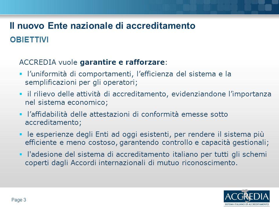 Il nuovo Ente nazionale di accreditamento Page 4 ACCREDIA si propone con senso di responsabilità verso il Governo italiano, per corrispondere agli atti di designazione da assumere per lapplicazione del quadro normativo comunitario.