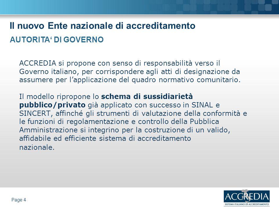 Il nuovo Ente nazionale di accreditamento Page 4 ACCREDIA si propone con senso di responsabilità verso il Governo italiano, per corrispondere agli att