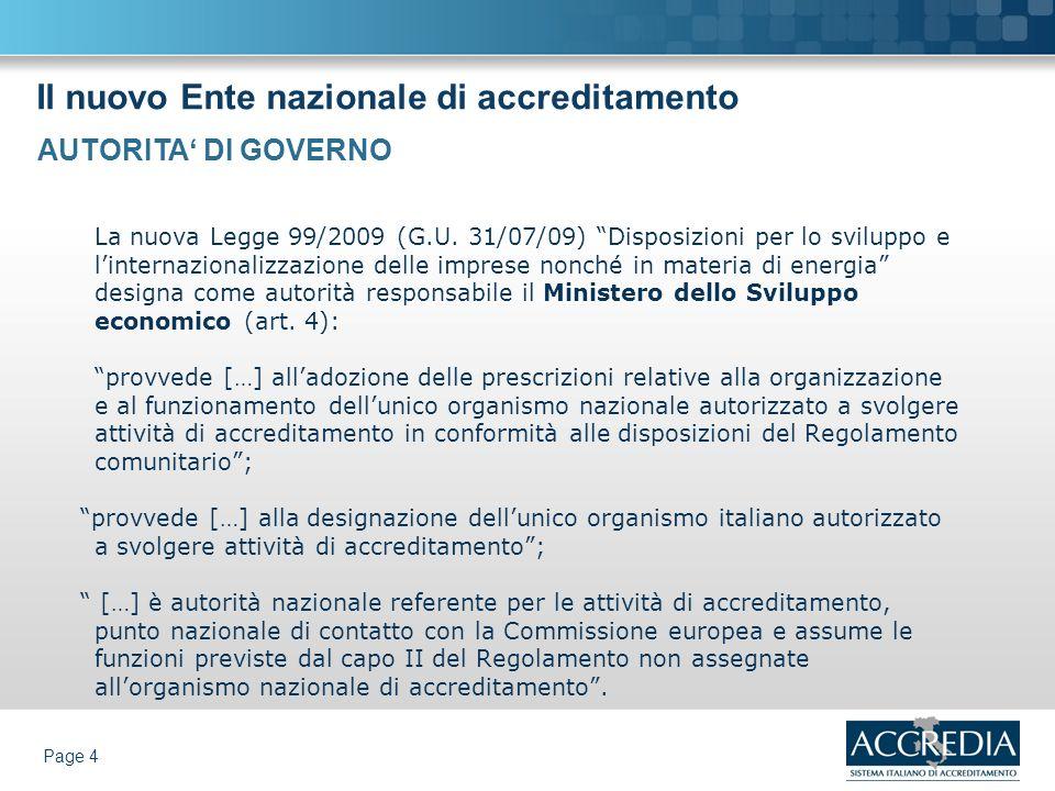 Il nuovo Ente nazionale di accreditamento Page 4 La nuova Legge 99/2009 (G.U. 31/07/09) Disposizioni per lo sviluppo e linternazionalizzazione delle i
