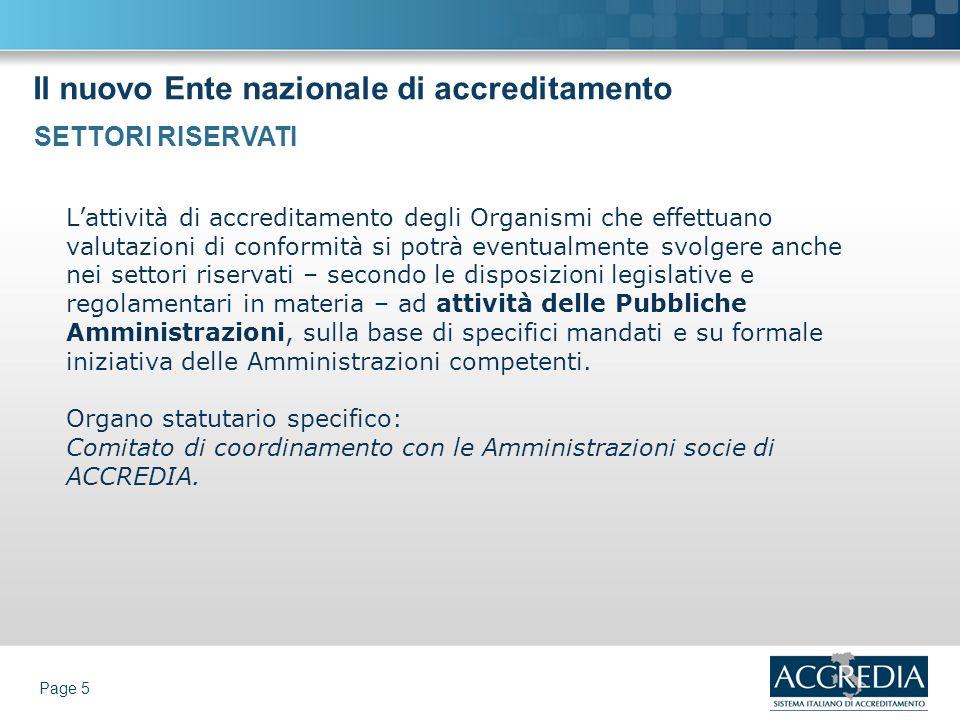 Il nuovo Ente nazionale di accreditamento Page 5 Lattività di accreditamento degli Organismi che effettuano valutazioni di conformità si potrà eventua