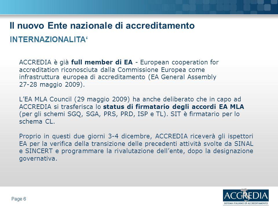 Il nuovo Ente nazionale di accreditamento Page 6 ACCREDIA è già full member di EA - European cooperation for accreditation riconosciuta dalla Commissi