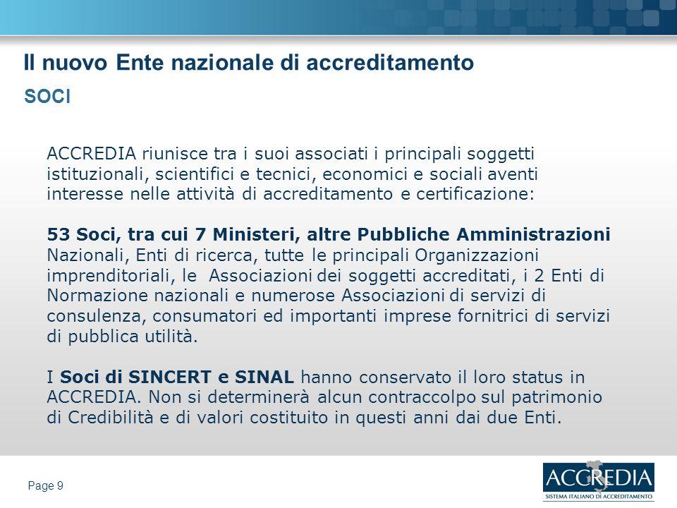 Il nuovo Ente nazionale di accreditamento Page 9 ACCREDIA riunisce tra i suoi associati i principali soggetti istituzionali, scientifici e tecnici, ec