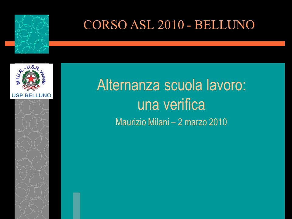 CORSO ASL 2010 - BELLUNO Alternanza scuola lavoro: una verifica Maurizio Milani – 2 marzo 2010