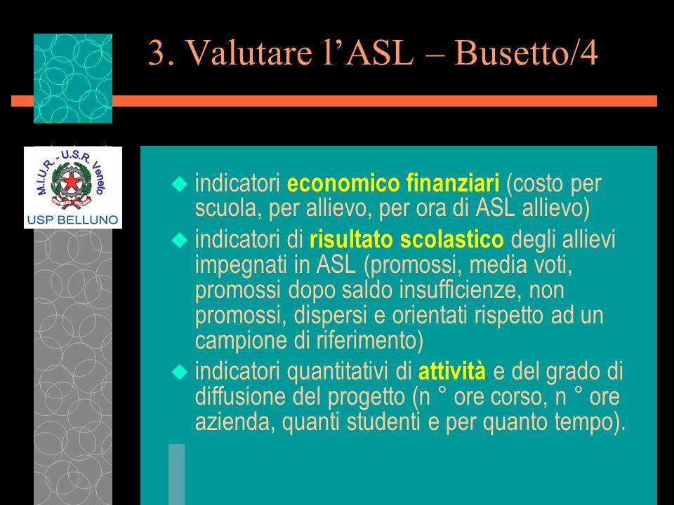3. Valutare lASL – Busetto/4 u indicatori economico finanziari (costo per scuola, per allievo, per ora di ASL allievo) u indicatori di risultato scola