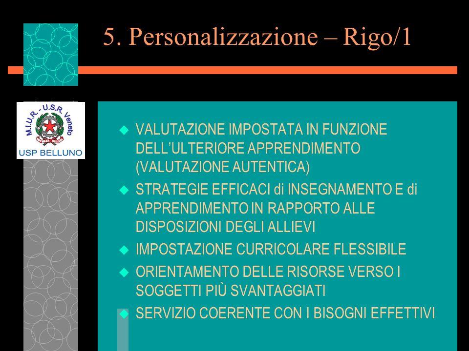 5. Personalizzazione – Rigo/1 u VALUTAZIONE IMPOSTATA IN FUNZIONE DELLULTERIORE APPRENDIMENTO (VALUTAZIONE AUTENTICA) u STRATEGIE EFFICACI di INSEGNAM