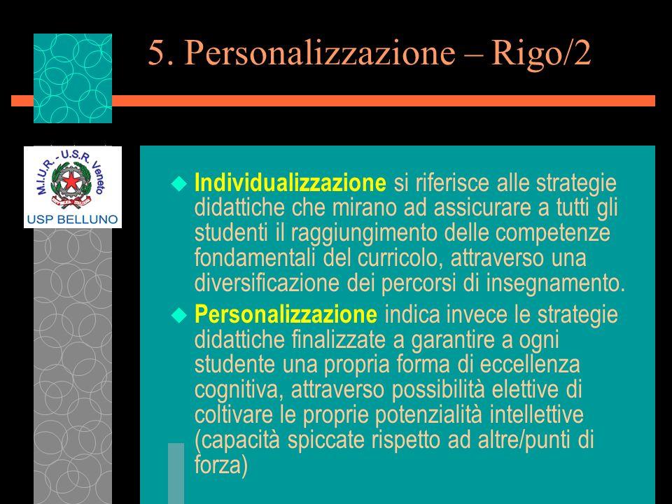 5. Personalizzazione – Rigo/2 u Individualizzazione si riferisce alle strategie didattiche che mirano ad assicurare a tutti gli studenti il raggiungim
