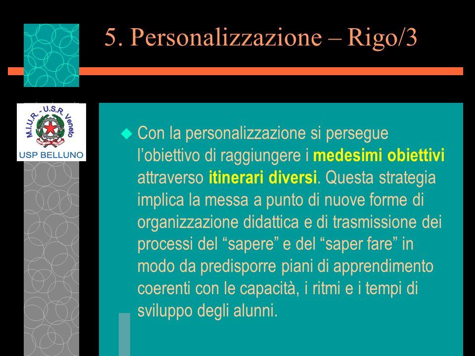 5. Personalizzazione – Rigo/3 u Con la personalizzazione si persegue lobiettivo di raggiungere i medesimi obiettivi attraverso itinerari diversi. Ques
