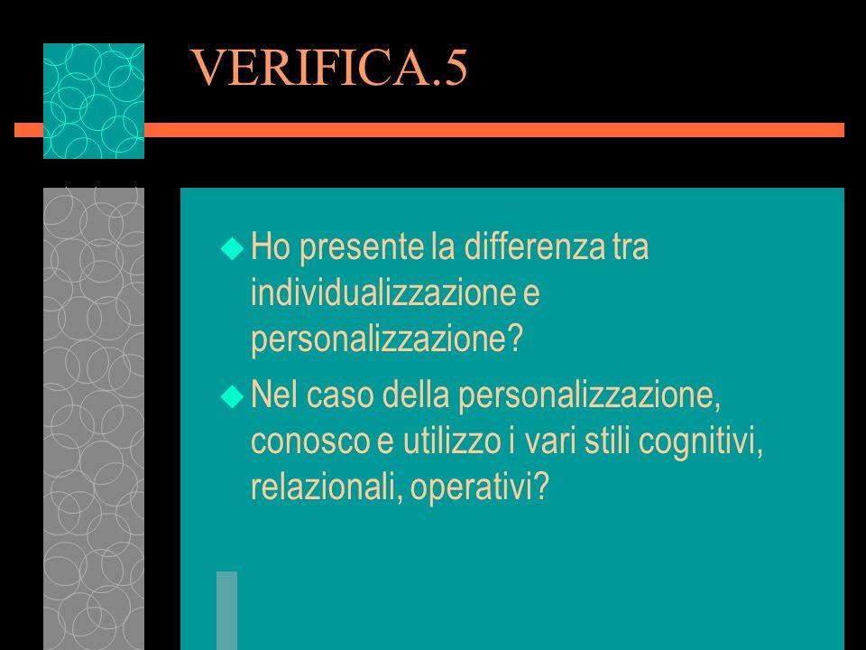 VERIFICA.5 u Ho presente la differenza tra individualizzazione e personalizzazione? u Nel caso della personalizzazione, conosco e utilizzo i vari stil