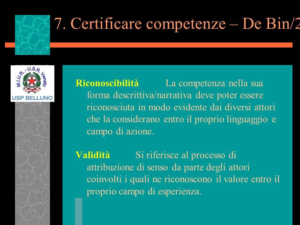7. Certificare competenze – De Bin/2 RiconoscibilitàLa competenza nella sua forma descrittiva/narrativa deve poter essere riconosciuta in modo evident