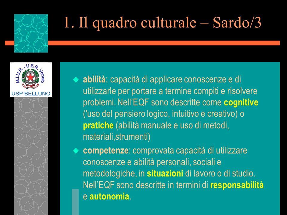 1. Il quadro culturale – Sardo/3 u abilità : capacità di applicare conoscenze e di utilizzarle per portare a termine compiti e risolvere problemi. Nel