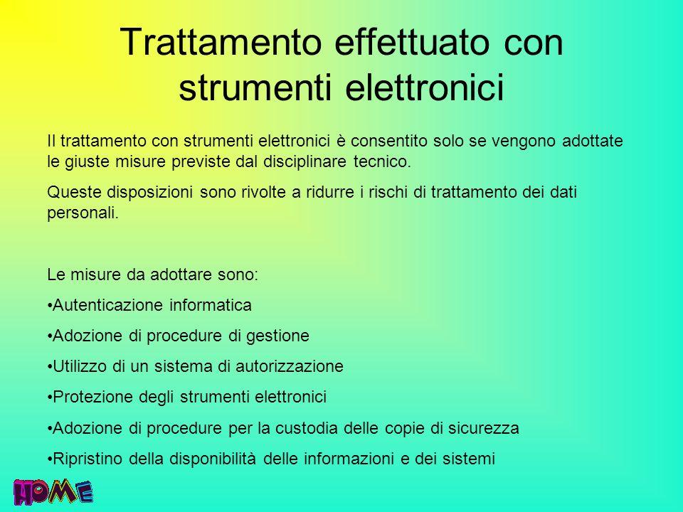 Trattamento effettuato con strumenti elettronici Il trattamento con strumenti elettronici è consentito solo se vengono adottate le giuste misure previ