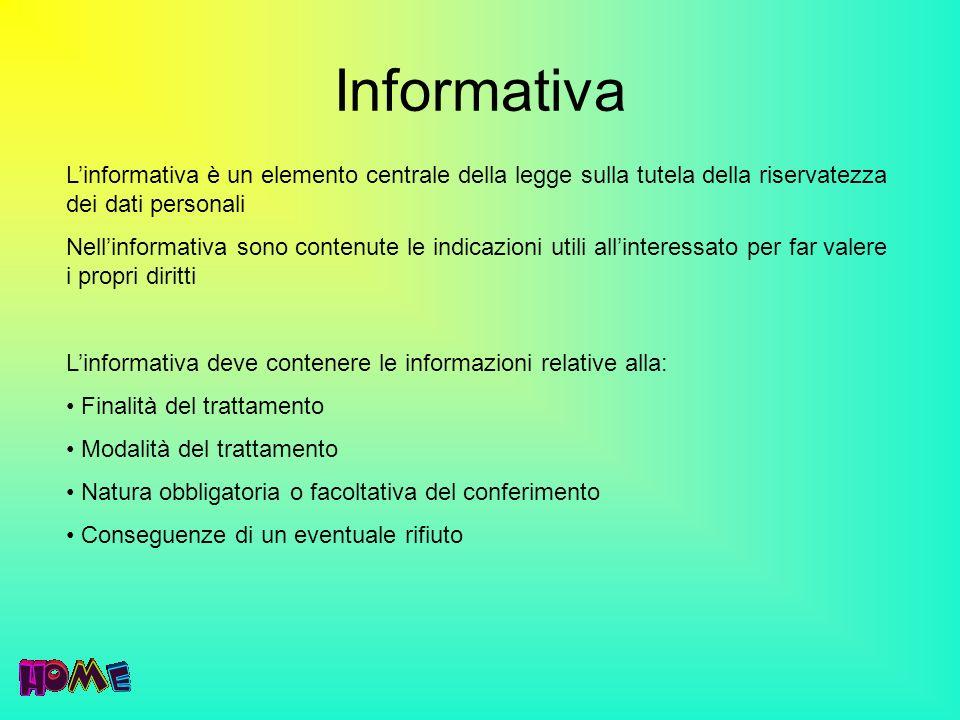 Informativa Linformativa è un elemento centrale della legge sulla tutela della riservatezza dei dati personali Nellinformativa sono contenute le indic