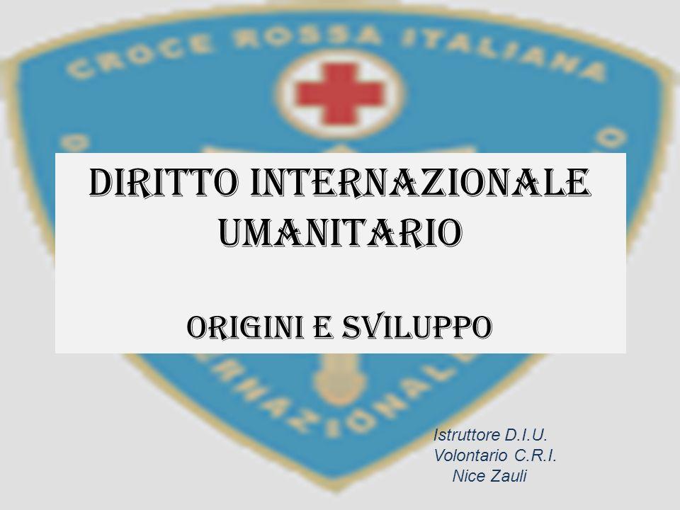 Diritto Internazionale Umanitario Origini e sviluppo Istruttore D.I.U. Volontario C.R.I. Nice Zauli